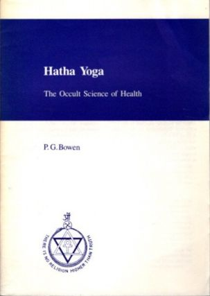 HATHA YOGA; The Occult Science of Health. P. G. Bowen