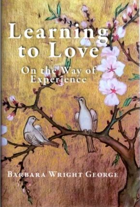 LEARNING TO LOVE; On the Way of Experience. Barbara Wright George