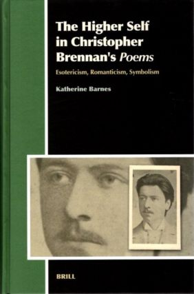 THE HIGHER SELF IN CHRISTOPHER BRENNAN'S POEMS; Esotericism, Romanticism, Symbolism. Katherine...