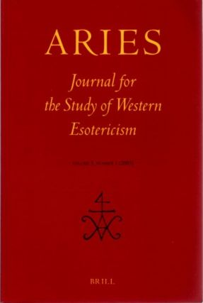 ARIES: JOURNAL FOR THE STUDY OF WESTERN ESOTERICISM; Volume 3, Number 1. Antoine Faivre,...