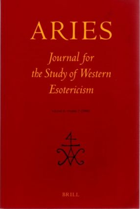 ARIES: JOURNAL FOR THE STUDY OF WESTERN ESOTERICISM; Volume 6, Number 2. Antoine Faivre, Hereward...