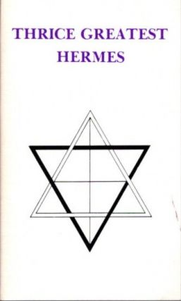 THRICE GREATEST HERMES: Studies in Hellenstic Theosophy and Gnosis