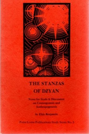 THE STANZAS OF DZYAN; Notes for Study and Discussion on Cosmogenesis and Anthropogenesis. Elsie...