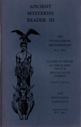 ANCIENT MYSTERIES READER III; The Pythagorean Brotherhood, The Hymn of Ishtar & The Babylonian...