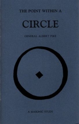 THE POINT WITHIN A CIRCLE; Freemasonry Veiled in Allegory & Illustrated by Symbol. Albert Pike