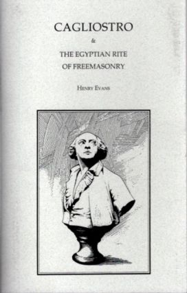 CAGLIOSTRO AND THE EGYPTIAN RITE OF FREEMASONRY. Henry Evans