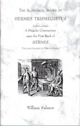 THE ALCHEMICAL BOOKS OF HERMES TRISMEGISTUS; To Which Is Added, a Singular Commentary upon the...