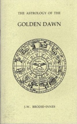 THE ASTROLOGY OF THE GOLDEN DAWN. J. W. Brodie-Innes