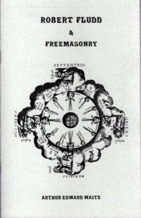 ROBERT FLUDD & FREEMASONRY; Being The Rosicrucian & Masonic Connection. Arthur Edward Waite