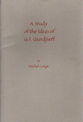 A STUDY OF THE IDEAS OF G.I. GURDJIEFF. Michel Conge