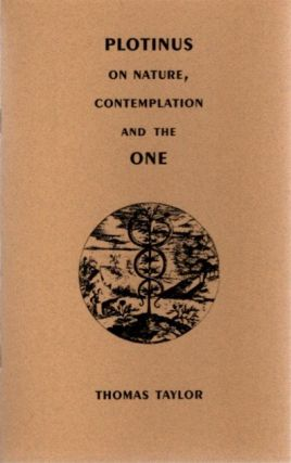 ON NATURE, CONTEMPLATION AND THE ONE. Plotinus, Thomas Taylor, trans