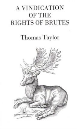 A VINDICATION OF THE RIGHTS OF BRUTES. Thomas Taylor