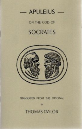 ON THE GOD OF SOCRATES. Apuleius, Thomas Taylor, trans