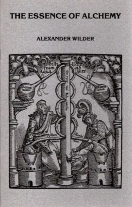 THE ESSENCE OF ALCHEMY. Alexander Wilder