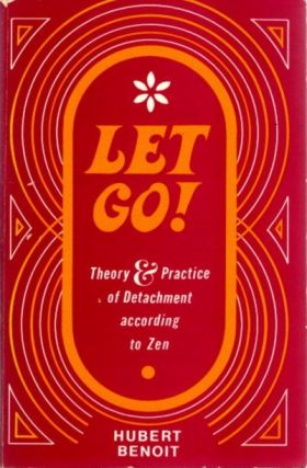 LET GO!; Theory & Practive of Detachment According to Zen. Hubert Benoit
