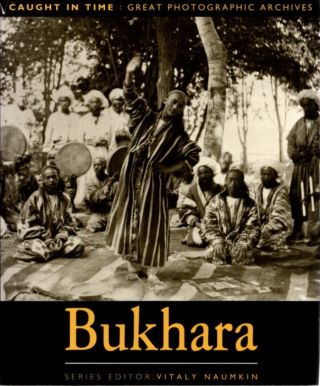 BUKHARA; Caught in Time: Great Photographic Archives. Andrei G. Nedvetsky, D. Y. Arapov, Vitaly...