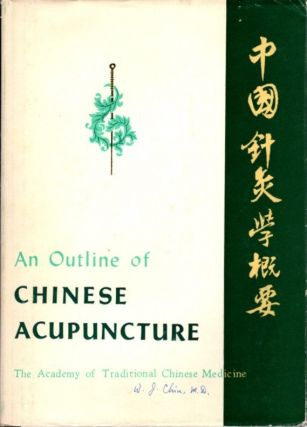 AN OUTLINE OF CHINESE ACUPUNCTURE. The Academy of Traditional Chinese Medicine