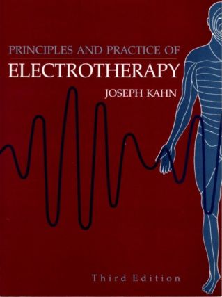 PRINCIPLES AND PRACTICE OF ELECTROTHERAPY. Joseph Kahn