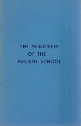 THE PRINCIPALS OF THE ARCANE SCHOOL. Alice A. Bailey