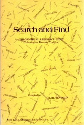 SEARCH AND FIND; Theosophical Reference Index (following the Blavatsky tradition). Elsie Benjamin