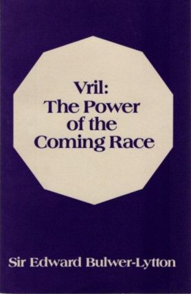 VRIL; The Power of the Coming Race. Edward Bulwer-Lytton