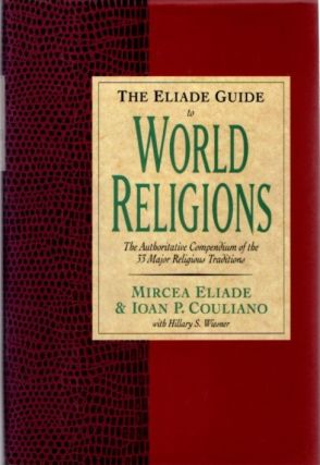THE ELIADE GUIDE TO WORLD RELIGIONS. Mircea Eliade, Ioan P. Couliano