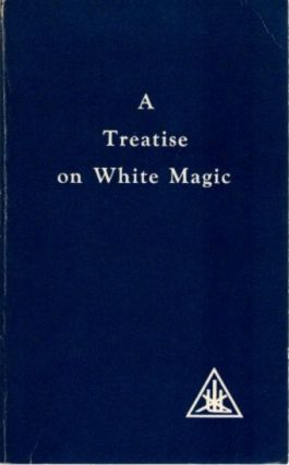 A TREATISE ON WHITE MAGIC; or The Way of the Diciple. Alice A. Bailey