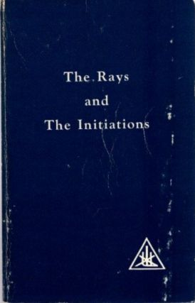 THE RAYS AND THE INITIATIONS; A Treatise on the Seven Rays Volume V. Alice A. Bailey