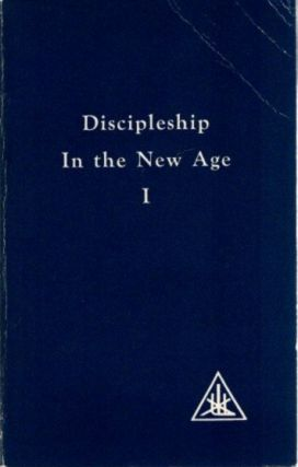 DISCIPLESHIP IN THE NEW AGE; Volume I. Alice A. Bailey