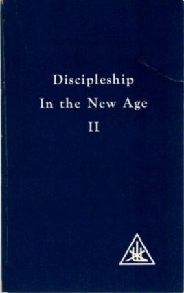 DISCIPLESHIP IN THE NEW AGE; Volume II. Alice A. Bailey