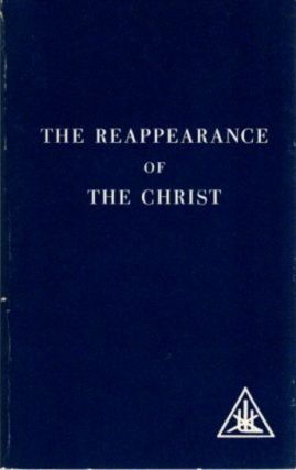 THE REAPPEARANCE OF THE CHRIST. Alice A. Bailey