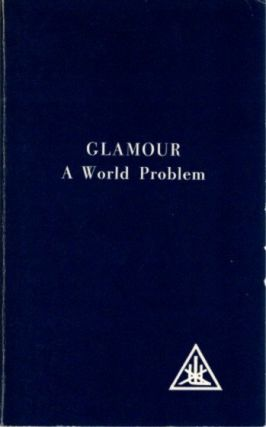 GLAMOUR; A World Problem. Alice A. Bailey