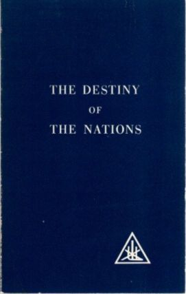 THE DESTINY OF THE NATIONS; A World Problem. Alice A. Bailey