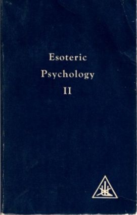 ESOTERIC PSYCHOLOGY; A Treatise on the Seven Rays Volume II. Alice A. Bailey