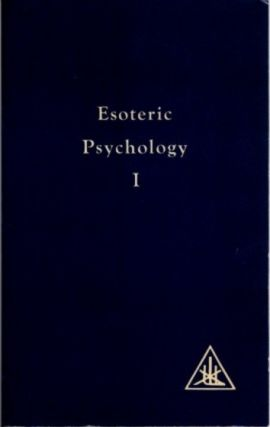 ESOTERIC PSYCHOLOGY; A Treatise on the Seven Rays Volume I. Alice A. Bailey