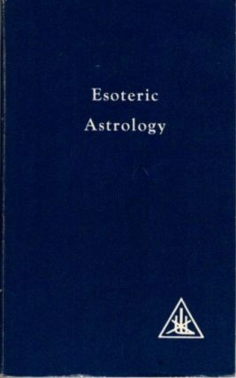 ESOTERIC ASTROLOGY; A Treatise on the Seven Rays Volume III. Alice A. Bailey