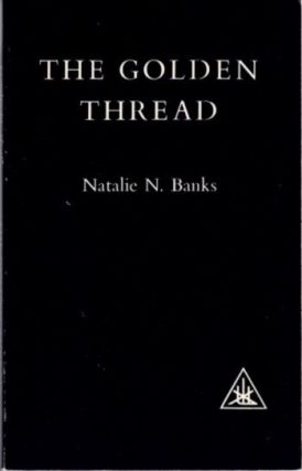 THE GOLDEN THREAD; The Continuity of Esoteric Teaching. Natalie N. Banks