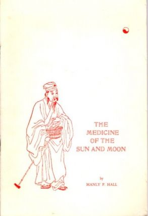 THE MEDICINE OF THE SUN AND MOON; The Philosophic Principles Behind the Chinese Concept of...