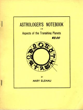 ASTROLOGER'S NOTEBOOK ON ASPECTS OF THE TRANSITING PLANETS. Mary Elsnau
