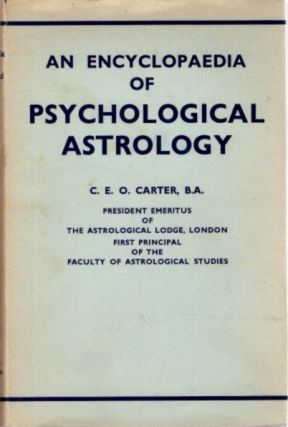 AN ENCYCLOPAEDIA OF PSYCHOLOGICAL ASTROLOGY. Charles E. O. Carter