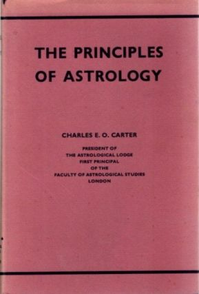 THE PRINCIPLES OF ASTROLOGY. Charles E. O. Carter