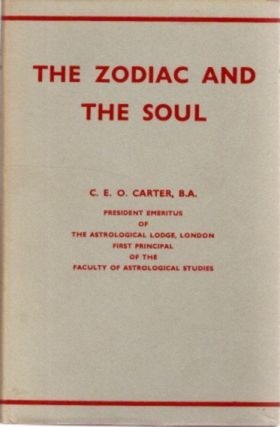 THE ZODIAC AND THE SOUL. Charles E. O. Carter