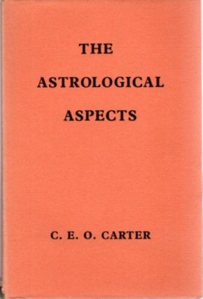 THE ASTROLOGICAL ASPECTS. Charles E. O. Carter