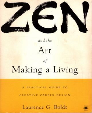 ZEN AND THE ART OF MAKING A LIVING; A Practical Guide to Creative Career Design. Laurence G. Boldt