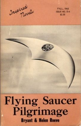 FLYING SAUCER PILGRIMAGE; Inspired Novels. Fall, 1965. Issue D-4. Bryant Reeve, Helen
