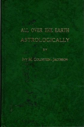 ALL OVER THE EARTH ASTROLOGICALLY. Ivy M. Goldstein-Jacobson