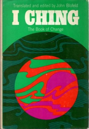 I CHING; The Book of Changes. John Blofeld
