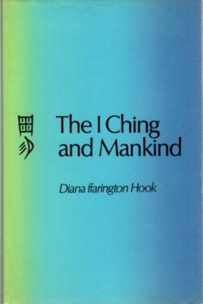 THE I CHING AND MANKIND. Diana ffarington Hook