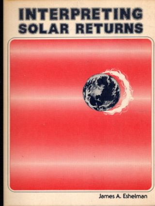 INTERPRETING SOLAR RETURNS. James A. Eshelman