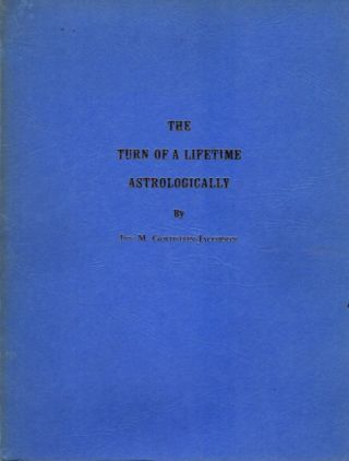 THE TURN OF A LIFETIME ASTROLOGICALLY; Directing by Primary Arcs. Ivy M. Goldstein-Jacobson